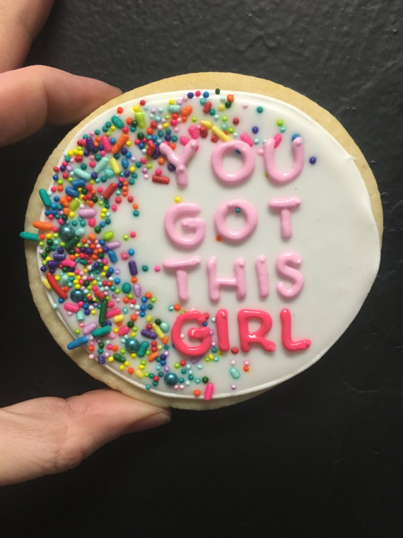 You got this girl! Cookies
