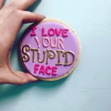 I love your stupid face cookies